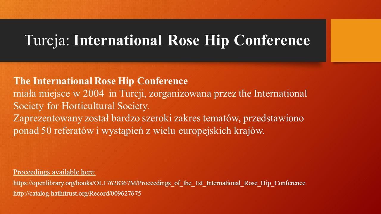 Turcja: International Rose Hip Conference The International Rose Hip Conference miała miejsce w 2004 in Turcji, zorganizowana przez the International Society for Horticultural Society.