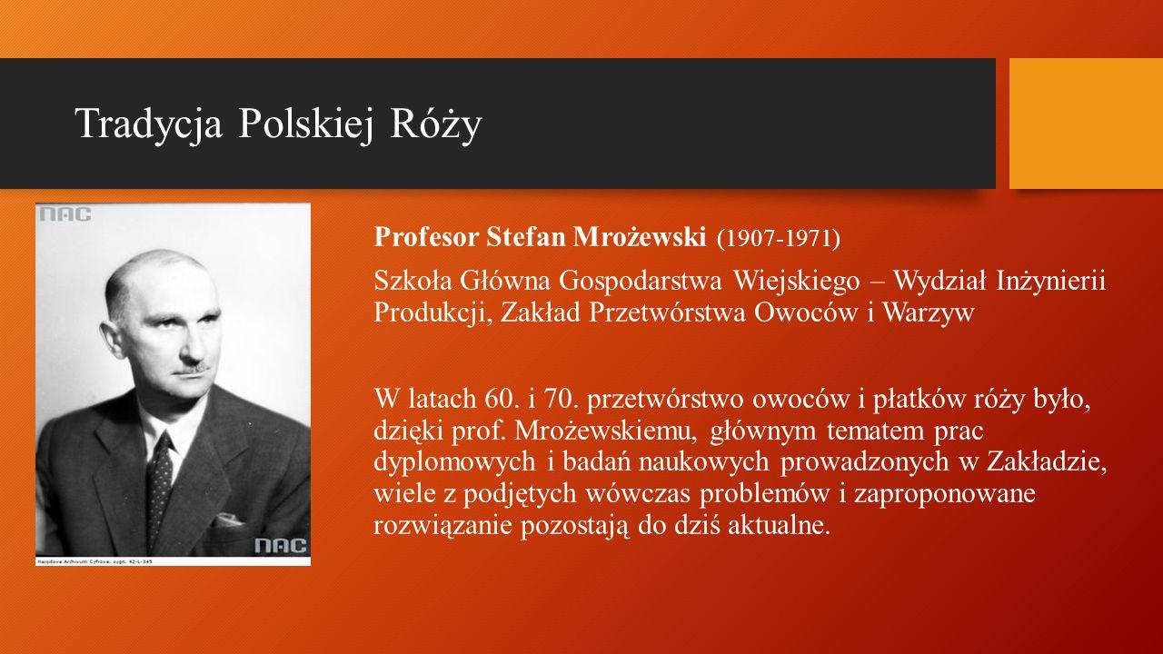 Tradycja Polskiej Róży Profesor Stefan Mrożewski (1907-1971) Szkoła Główna Gospodarstwa Wiejskiego – Wydział Inżynierii Produkcji, Zakład Przetwórstwa