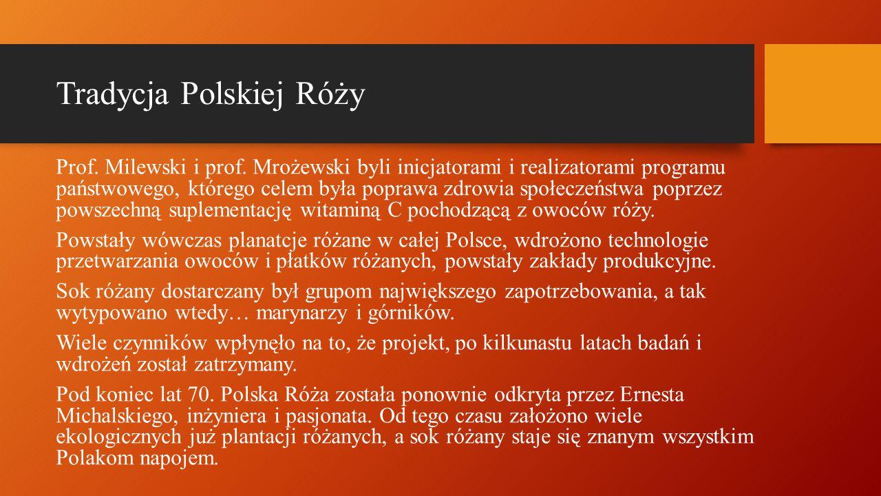 Tradycja Polskiej Róży Prof. Milewski i prof. Mrożewski byli inicjatorami i realizatorami programu państwowego, którego celem była poprawa zdrowia spo