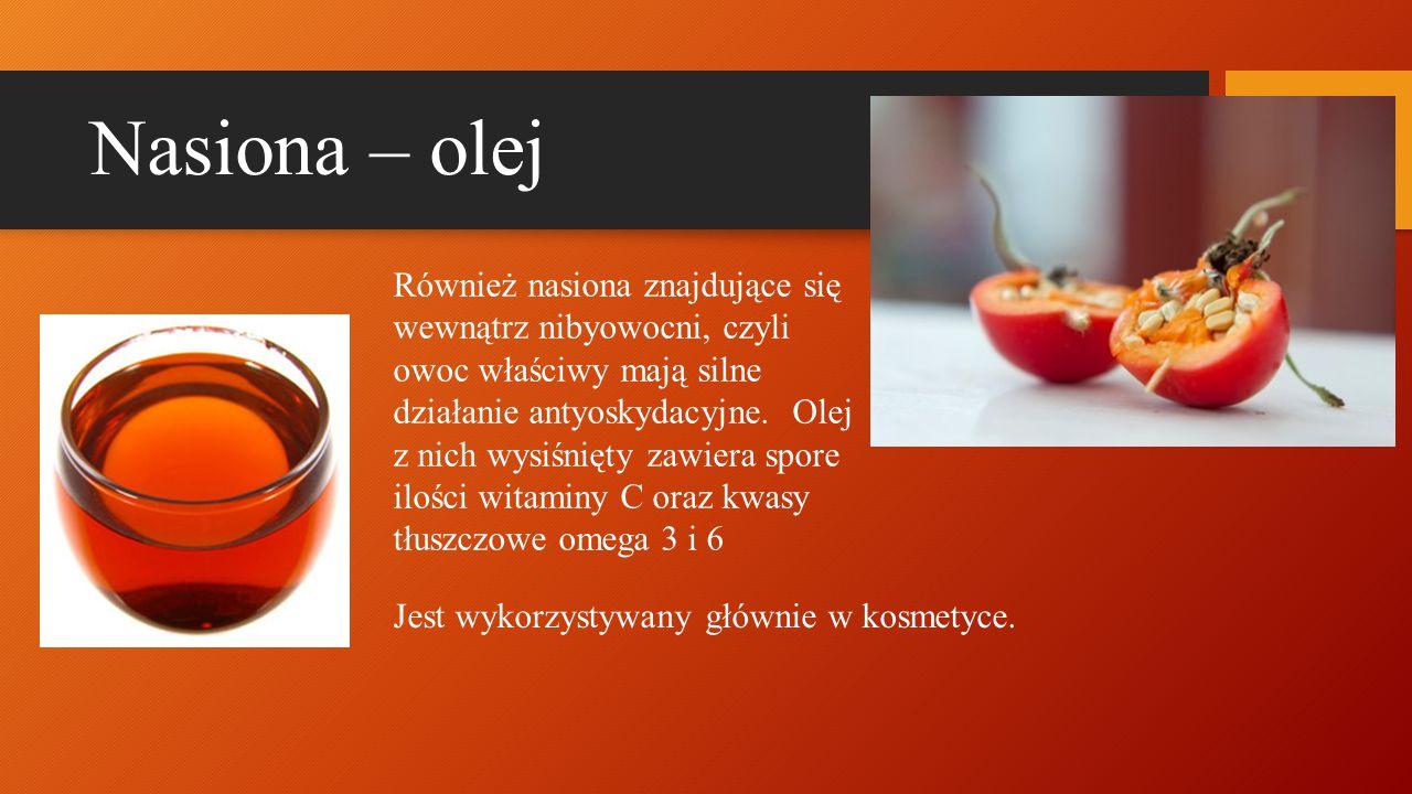 Nasiona – olej Również nasiona znajdujące się wewnątrz nibyowocni, czyli owoc właściwy mają silne działanie antyoskydacyjne. Olej z nich wysiśnięty za