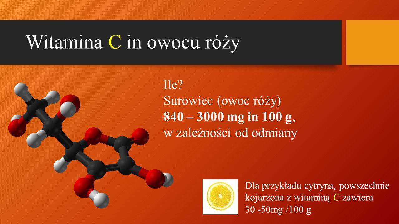 Witamina C in owocu róży Ile? Surowiec (owoc róży) 840 – 3000 mg in 100 g, w zależności od odmiany Dla przykładu cytryna, powszechnie kojarzona z wita