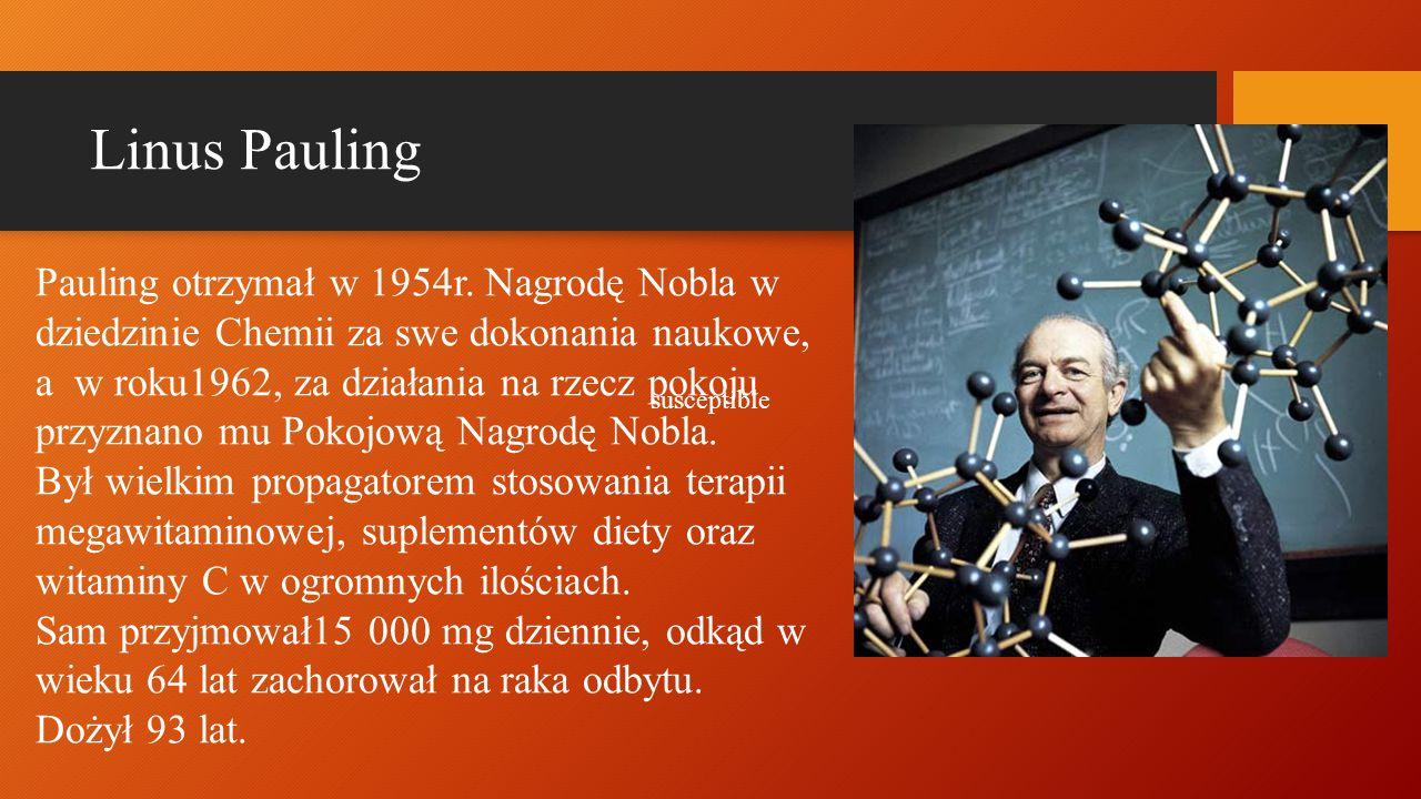 Linus Pauling Pauling otrzymał w 1954r. Nagrodę Nobla w dziedzinie Chemii za swe dokonania naukowe, a w roku1962, za działania na rzecz pokoju przyzna