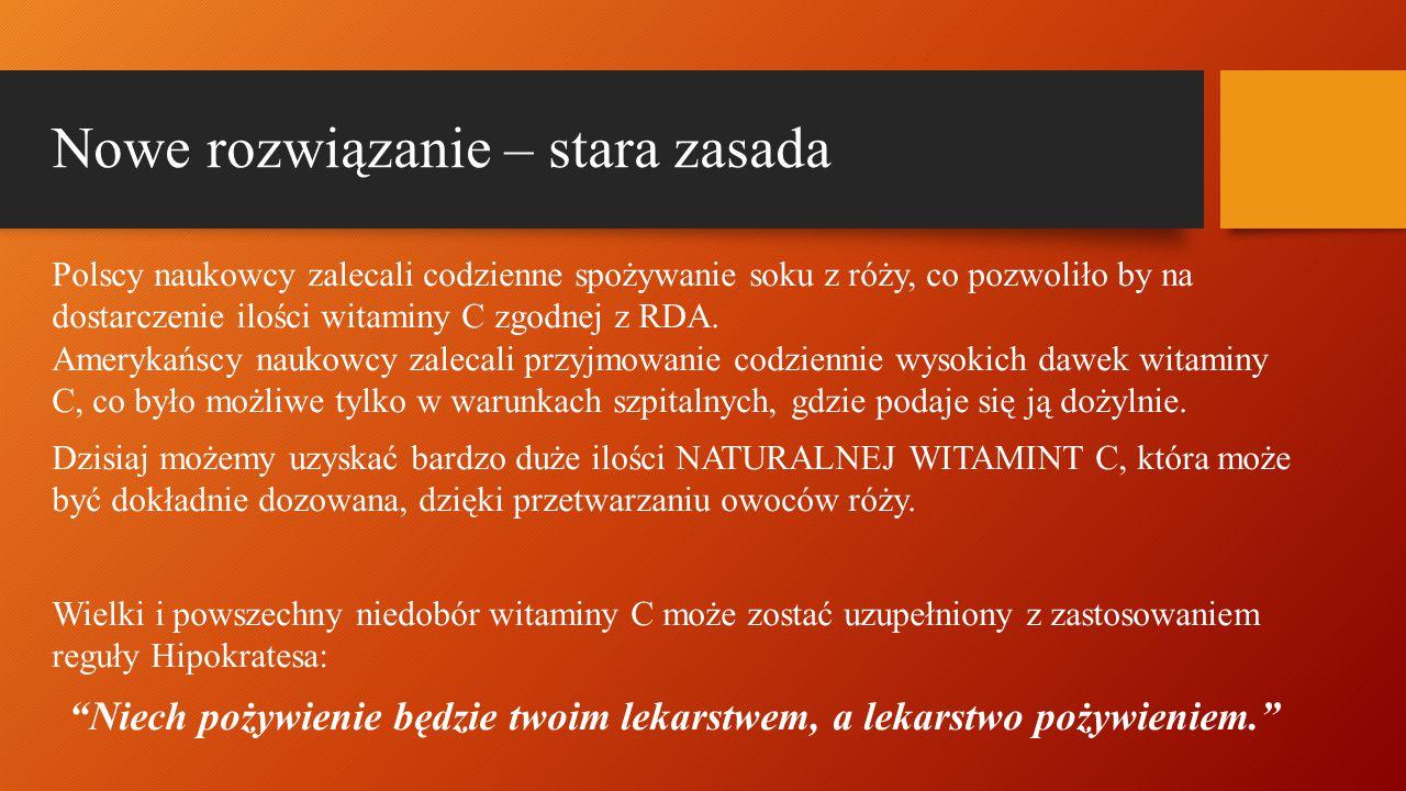 Nowe rozwiązanie – stara zasada Polscy naukowcy zalecali codzienne spożywanie soku z róży, co pozwoliło by na dostarczenie ilości witaminy C zgodnej z RDA.