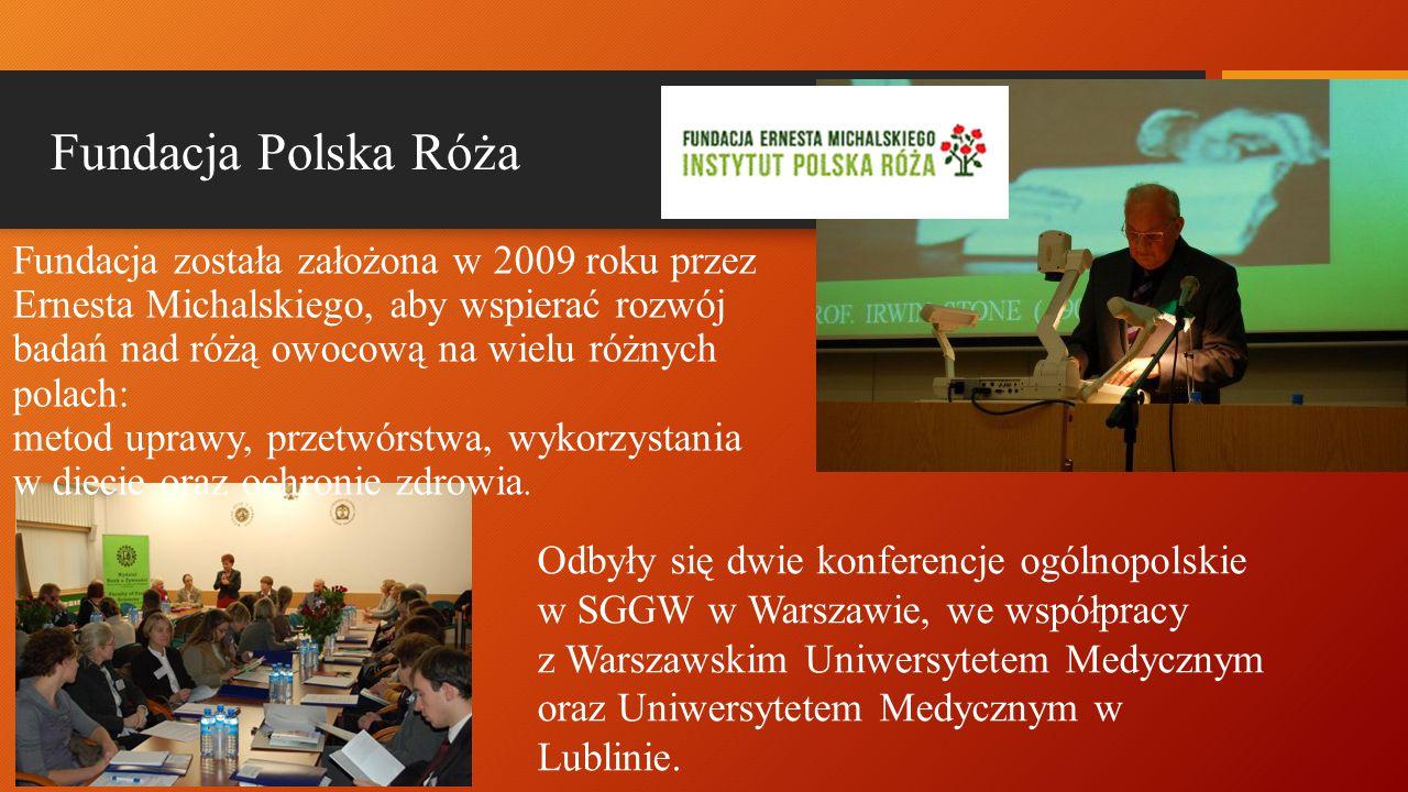 Fundacja Polska Róża Fundacja została założona w 2009 roku przez Ernesta Michalskiego, aby wspierać rozwój badań nad różą owocową na wielu różnych polach: metod uprawy, przetwórstwa, wykorzystania w diecie oraz ochronie zdrowia.