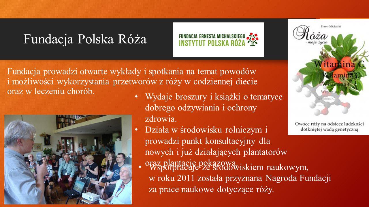 Fundacja Polska Róża Fundacja prowadzi otwarte wykłady i spotkania na temat powodów i możliwości wykorzystania przetworów z róży w codziennej diecie o