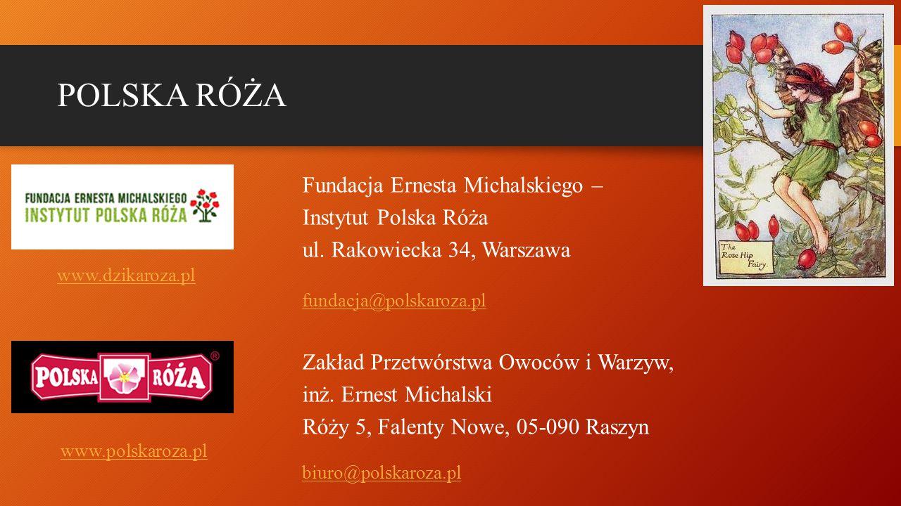 POLSKA RÓŻA Zakład Przetwórstwa Owoców i Warzyw, inż. Ernest Michalski Róży 5, Falenty Nowe, 05-090 Raszyn biuro@polskaroza.pl www.dzikaroza.pl fundac