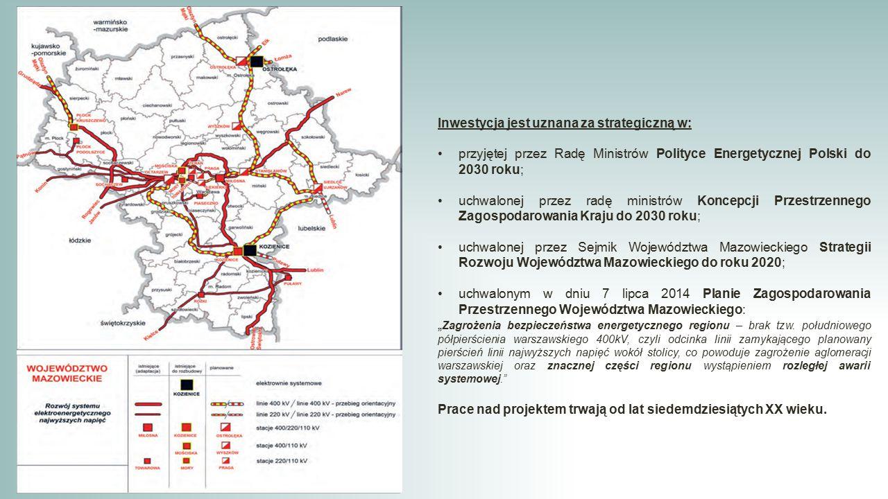 """Inwestycja jest uznana za strategiczną w: przyjętej przez Radę Ministrów Polityce Energetycznej Polski do 2030 roku; uchwalonej przez radę ministrów Koncepcji Przestrzennego Zagospodarowania Kraju do 2030 roku; uchwalonej przez Sejmik Województwa Mazowieckiego Strategii Rozwoju Województwa Mazowieckiego do roku 2020; uchwalonym w dniu 7 lipca 2014 Planie Zagospodarowania Przestrzennego Województwa Mazowieckiego: """" Zagrożenia bezpieczeństwa energetycznego regionu – brak tzw."""