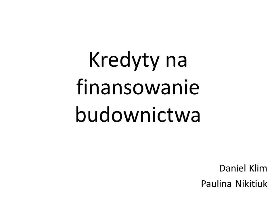 Kredyty na finansowanie budownictwa Daniel Klim Paulina Nikitiuk