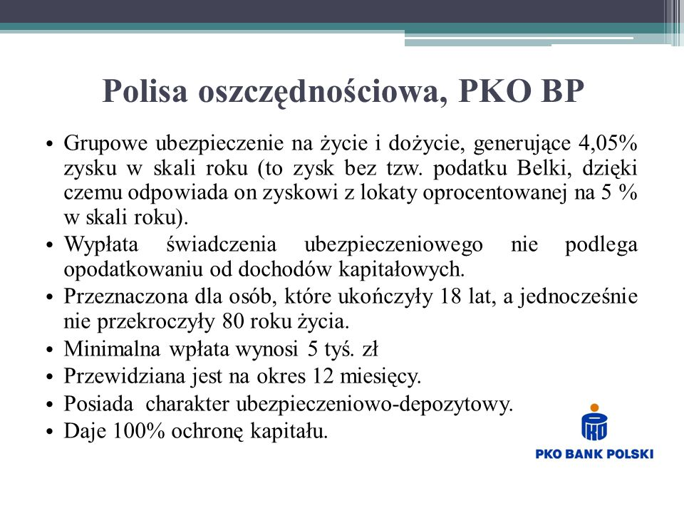 Polisa oszczędnościowa, PKO BP Grupowe ubezpieczenie na życie i dożycie, generujące 4,05% zysku w skali roku (to zysk bez tzw. podatku Belki, dzięki c