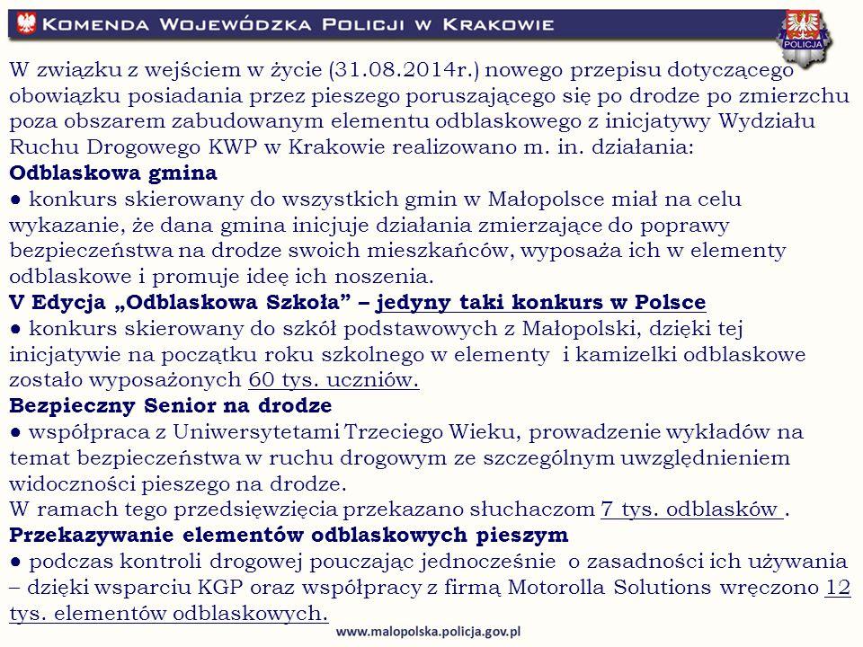 W związku z wejściem w życie (31.08.2014r.) nowego przepisu dotyczącego obowiązku posiadania przez pieszego poruszającego się po drodze po zmierzchu poza obszarem zabudowanym elementu odblaskowego z inicjatywy Wydziału Ruchu Drogowego KWP w Krakowie realizowano m.