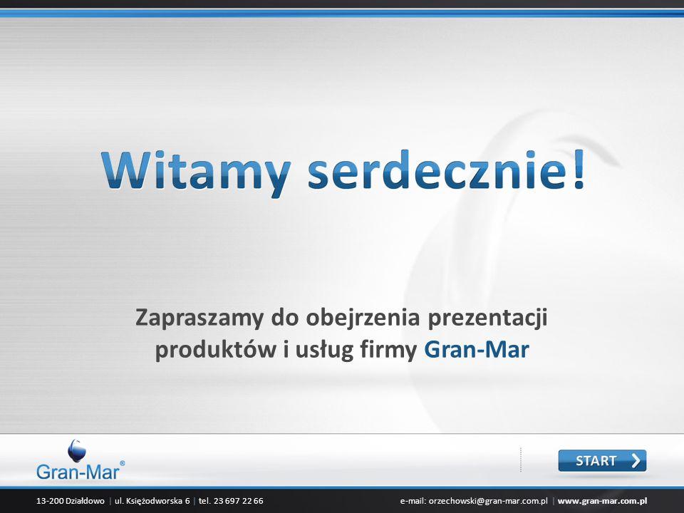 13-200 Działdowo | ul. Księżodworska 6 | tel. 23 697 22 66e-mail: orzechowski@gran-mar.com.pl | www.gran-mar.com.pl Zapraszamy do obejrzenia prezentac