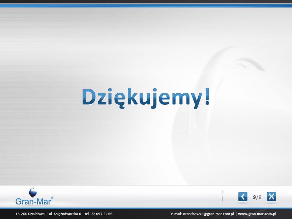 13-200 Działdowo | ul. Księżodworska 6 | tel. 23 697 22 66e-mail: orzechowski@gran-mar.com.pl | www.gran-mar.com.pl 9/9