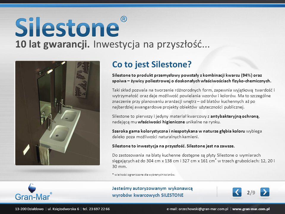 13-200 Działdowo | ul. Księżodworska 6 | tel. 23 697 22 66e-mail: orzechowski@gran-mar.com.pl | www.gran-mar.com.pl Co to jest Silestone? Silestone to