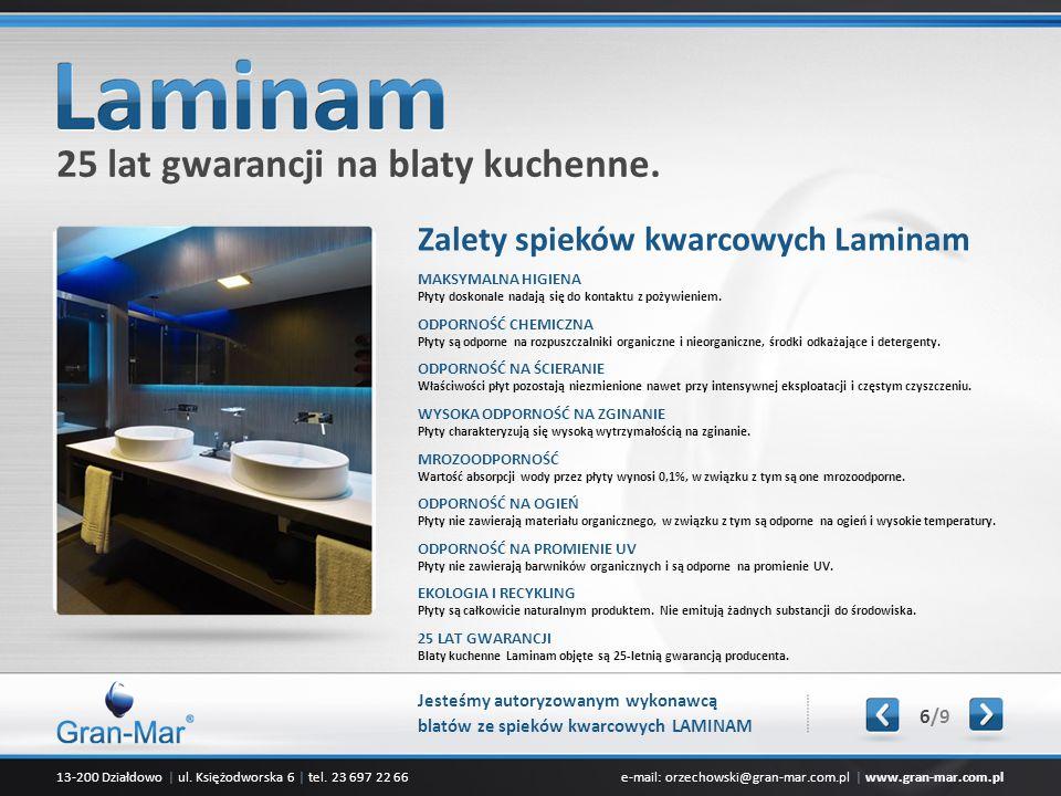 13-200 Działdowo | ul. Księżodworska 6 | tel. 23 697 22 66e-mail: orzechowski@gran-mar.com.pl | www.gran-mar.com.pl 25 lat gwarancji na blaty kuchenne