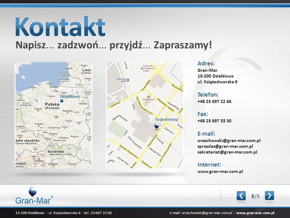 13-200 Działdowo | ul. Księżodworska 6 | tel. 23 697 22 66e-mail: orzechowski@gran-mar.com.pl | www.gran-mar.com.pl Napisz... zadzwoń... przyjdź... Za