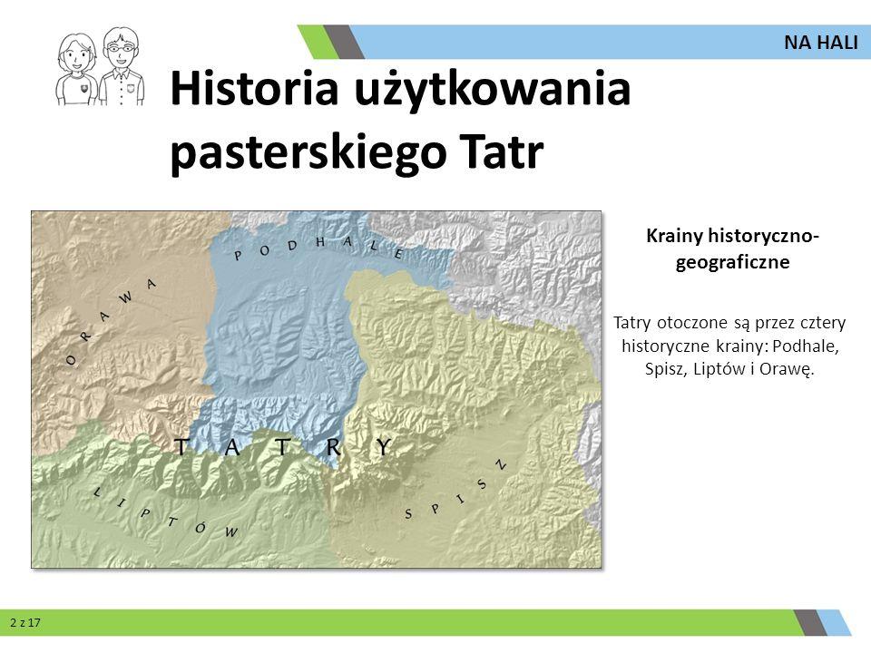 Tatry otoczone są przez cztery historyczne krainy: Podhale, Spisz, Liptów i Orawę. Krainy historyczno- geograficzne NA HALI Historia użytkowania paste