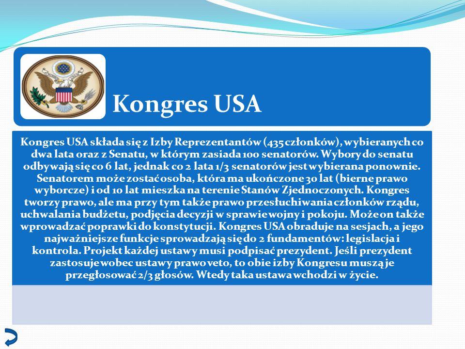 Kongres USA Kongres USA składa się z Izby Reprezentantów (435 członków), wybieranych co dwa lata oraz z Senatu, w którym zasiada 100 senatorów. Wybory