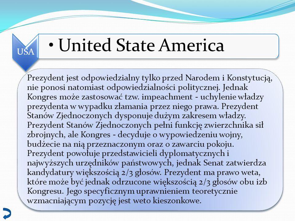 United State America Prezydent jest odpowiedzialny tylko przed Narodem i Konstytucją, nie ponosi natomiast odpowiedzialności politycznej. Jednak Kongr