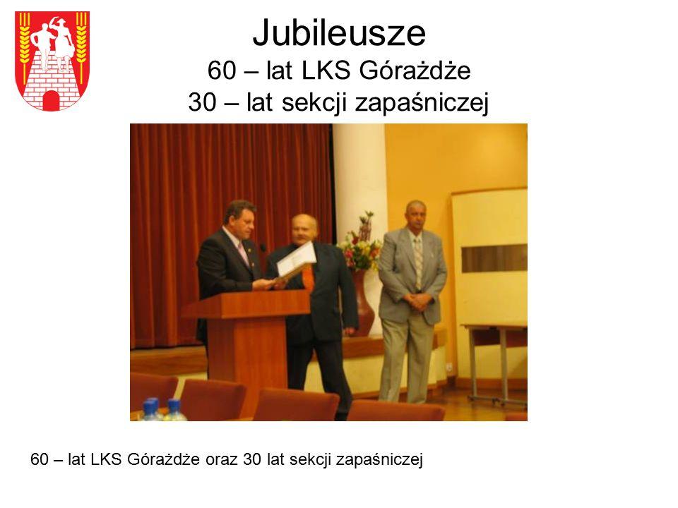 Jubileusze 60 – lat LKS Górażdże 30 – lat sekcji zapaśniczej 60 – lat LKS Górażdże oraz 30 lat sekcji zapaśniczej
