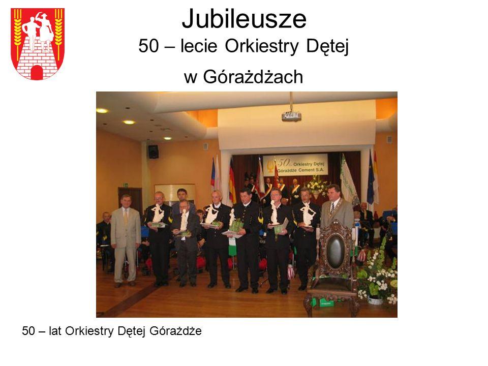 Jubileusze 50 – lecie Orkiestry Dętej w Górażdżach 50 – lat Orkiestry Dętej Górażdże