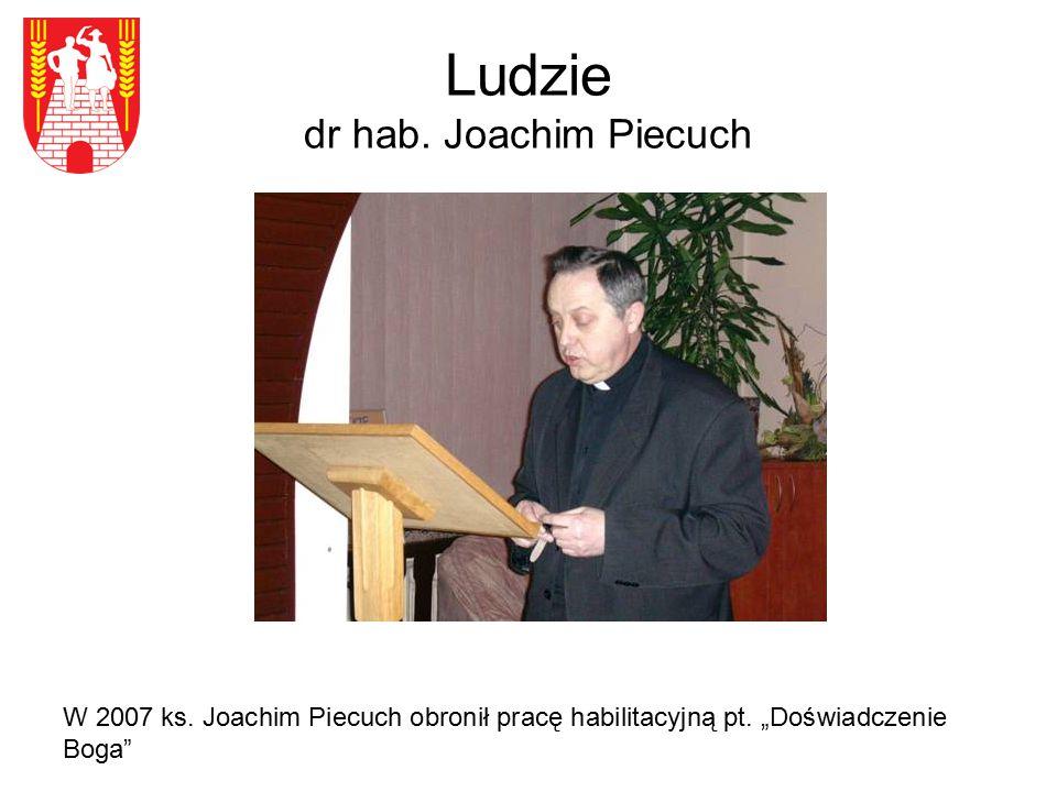 """Ludzie dr hab. Joachim Piecuch W 2007 ks. Joachim Piecuch obronił pracę habilitacyjną pt. """"Doświadczenie Boga"""""""