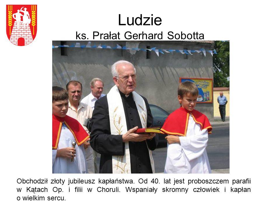 Ludzie ks. Prałat Gerhard Sobotta Obchodził złoty jubileusz kapłaństwa. Od 40. lat jest proboszczem parafii w Kątach Op. i filii w Choruli. Wspaniały