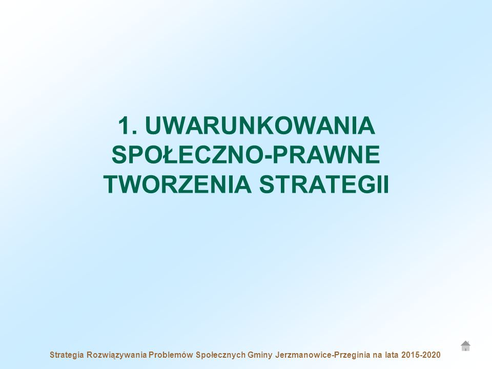 Strategia Rozwiązywania Problemów Społecznych Gminy Jerzmanowice-Przeginia na lata 2015-2020 1. UWARUNKOWANIA SPOŁECZNO-PRAWNE TWORZENIA STRATEGII