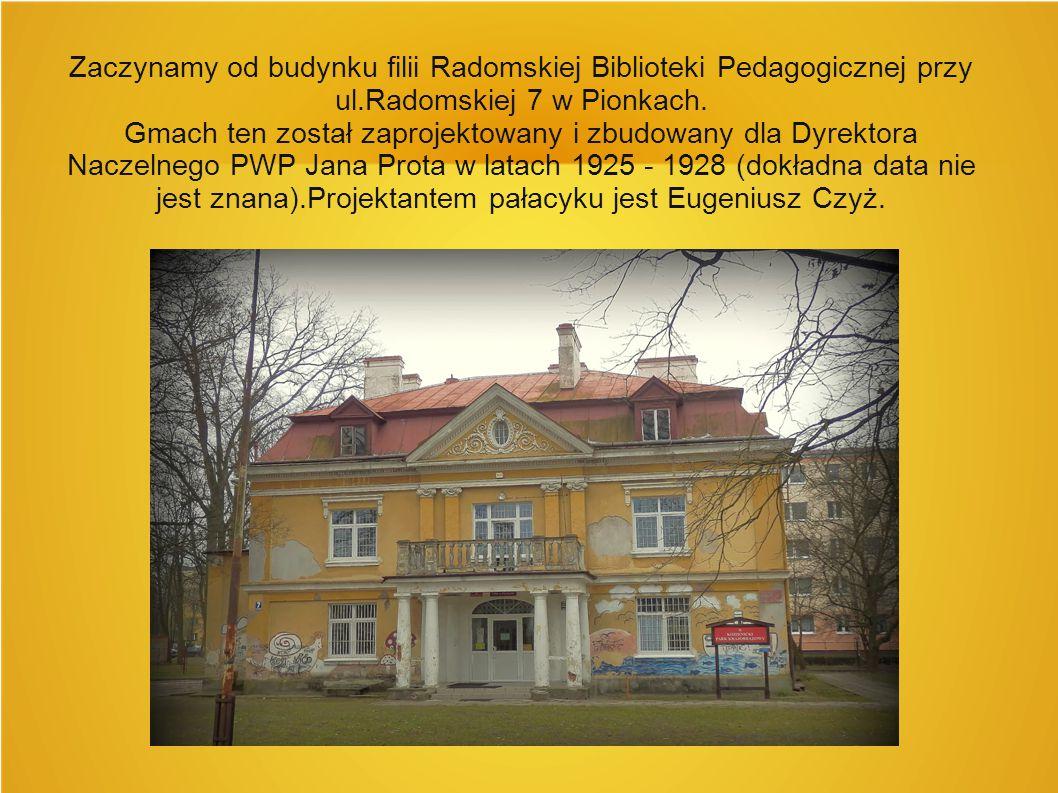 Zaczynamy od budynku filii Radomskiej Biblioteki Pedagogicznej przy ul.Radomskiej 7 w Pionkach. Gmach ten został zaprojektowany i zbudowany dla Dyrekt