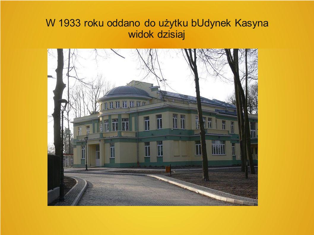W 1933 roku oddano do użytku bUdynek Kasyna widok dzisiaj