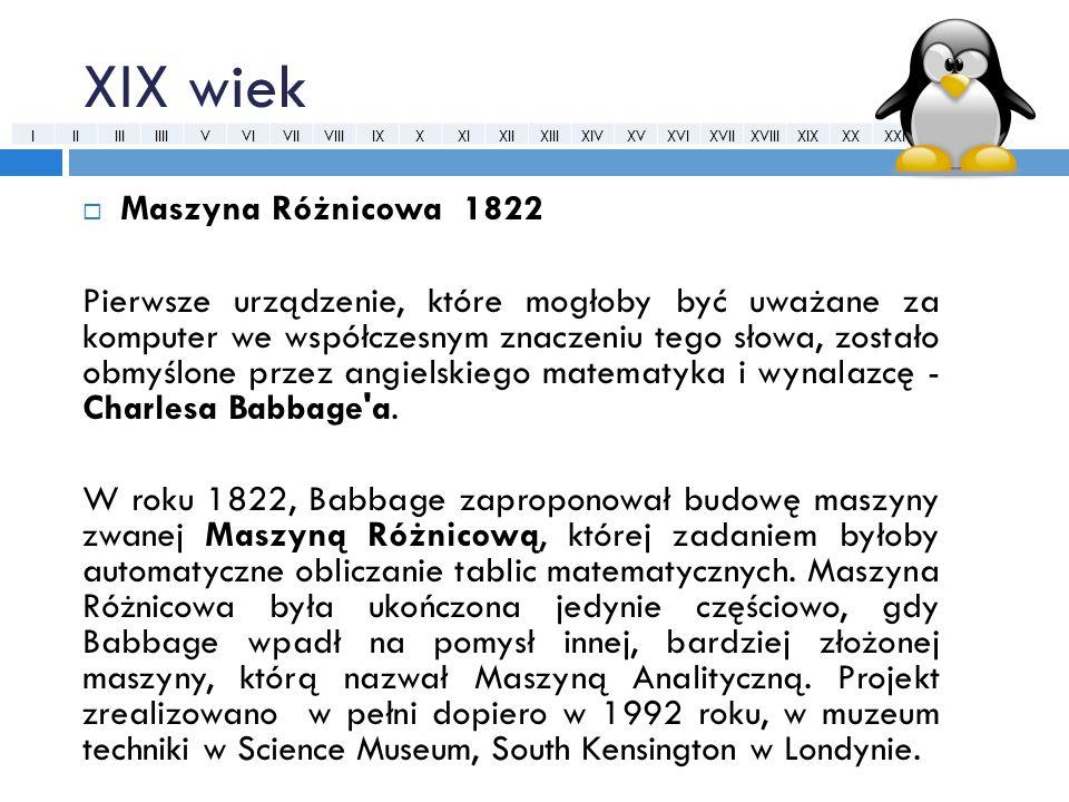 XIX wiek  Maszyna Różnicowa 1822 Pierwsze urządzenie, które mogłoby być uważane za komputer we współczesnym znaczeniu tego słowa, zostało obmyślone p