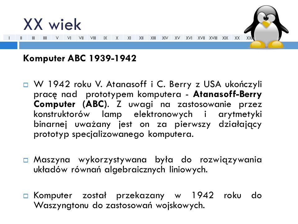XX wiek Komputer ABC 1939-1942  W 1942 roku V. Atanasoff i C. Berry z USA ukończyli pracę nad prototypem komputera - Atanasoff-Berry Computer (ABC).