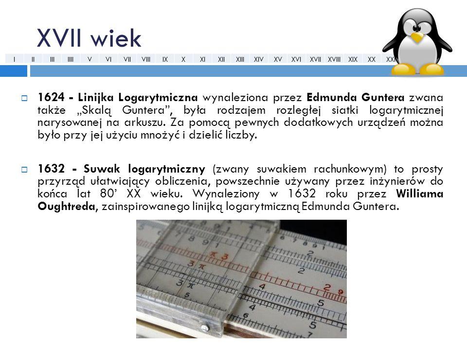 """XVII wiek  1624 - Linijka Logarytmiczna wynaleziona przez Edmunda Guntera zwana także """"Skalą Guntera"""", była rodzajem rozległej siatki logarytmicznej"""