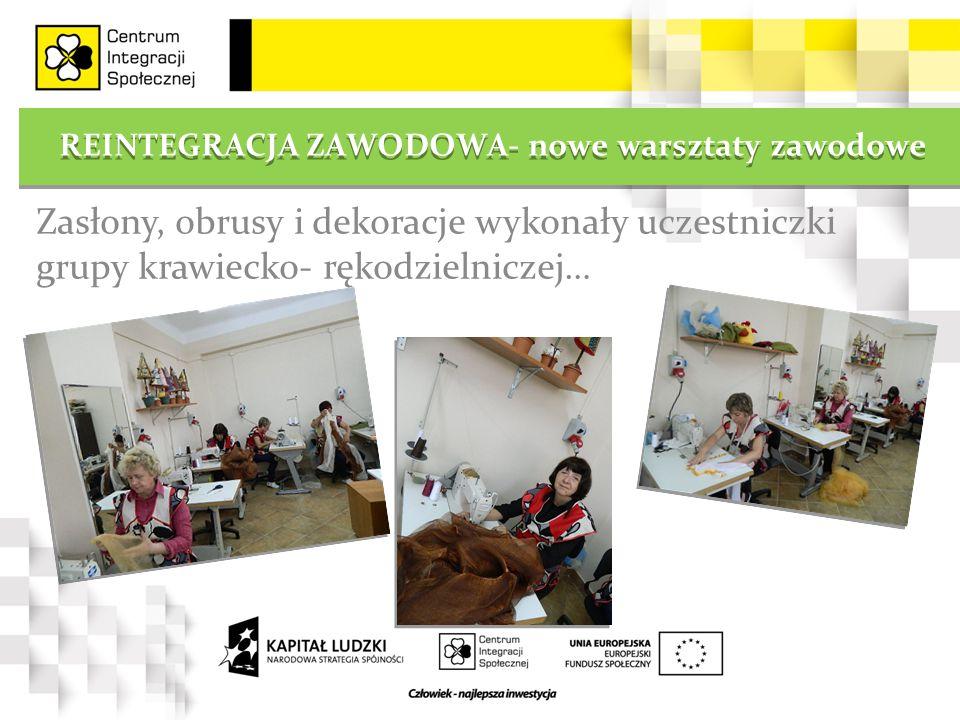 REINTEGRACJA ZAWODOWA- nowe warsztaty zawodowe Zasłony, obrusy i dekoracje wykonały uczestniczki grupy krawiecko- rękodzielniczej…