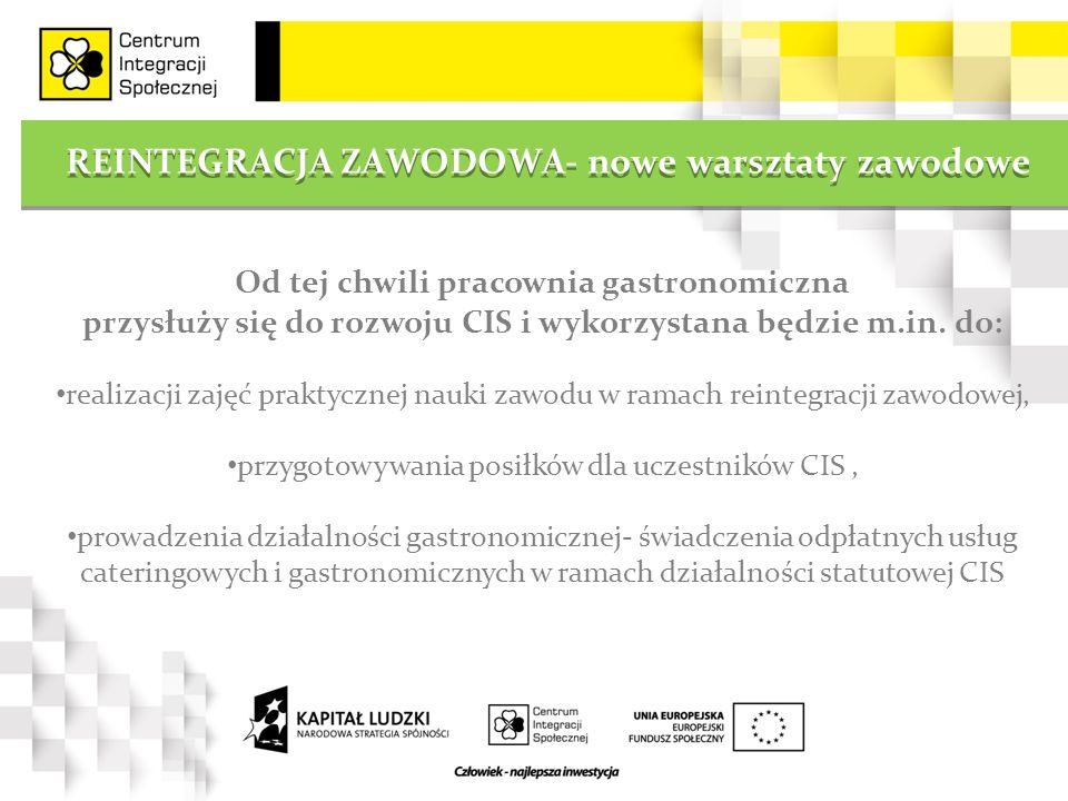 REINTEGRACJA ZAWODOWA- nowe warsztaty zawodowe Od tej chwili pracownia gastronomiczna przysłuży się do rozwoju CIS i wykorzystana będzie m.in. do: rea