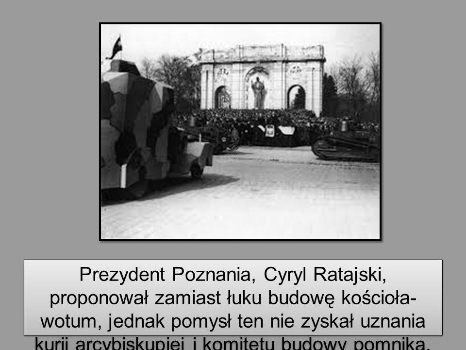 Prezydent Poznania, Cyryl Ratajski, proponował zamiast łuku budowę kościoła- wotum, jednak pomysł ten nie zyskał uznania kurii arcybiskupiej i komitet