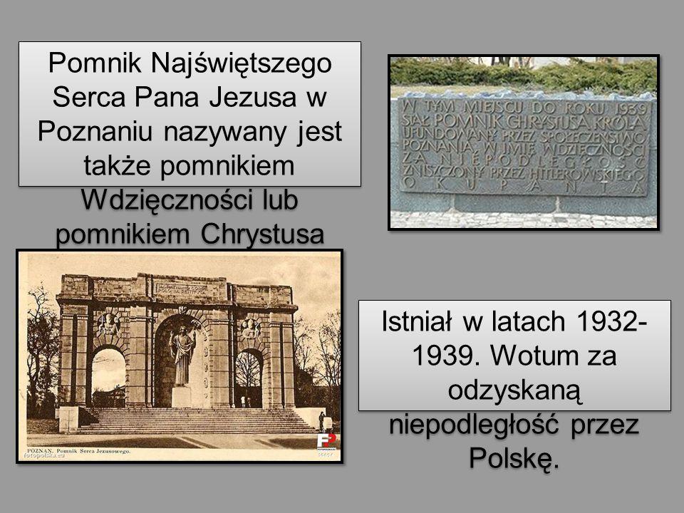 Pomnik Najświętszego Serca Pana Jezusa w Poznaniu nazywany jest także pomnikiem Wdzięczności lub pomnikiem Chrystusa Króla. Istniał w latach 1932- 193
