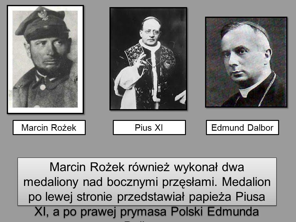 Marcin Rożek również wykonał dwa medaliony nad bocznymi przęsłami. Medalion po lewej stronie przedstawiał papieża Piusa XI, a po prawej prymasa Polski