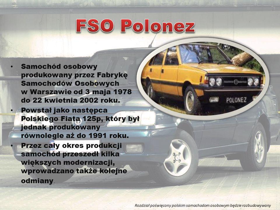 Samochód osobowy produkowany przez Fabrykę Samochodów Osobowych w Warszawie od 3 maja 1978 do 22 kwietnia 2002 roku. Powstał jako następca Polskiego F
