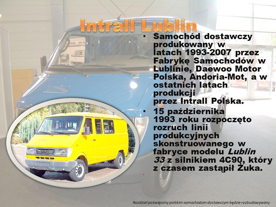 Samochód dostawczy produkowany w latach 1993-2007 przez Fabrykę Samochodów w Lublinie, Daewoo Motor Polska, Andoria-Mot, a w ostatnich latach produkcj
