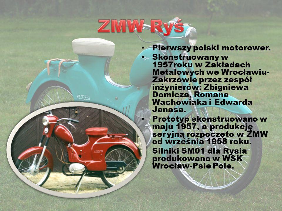 Pierwszy polski motorower. Skonstruowany w 1957roku w Zakładach Metalowych we Wrocławiu- Zakrzowie przez zespół inżynierów: Zbigniewa Domicza, Romana