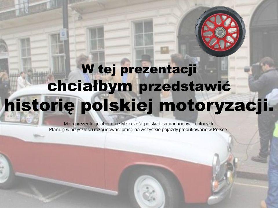 W tej prezentacji chciałbym przedstawić historię polskiej motoryzacji. Moja prezentacja obejmuje tylko część polskich samochodów i motocykli. Planuję