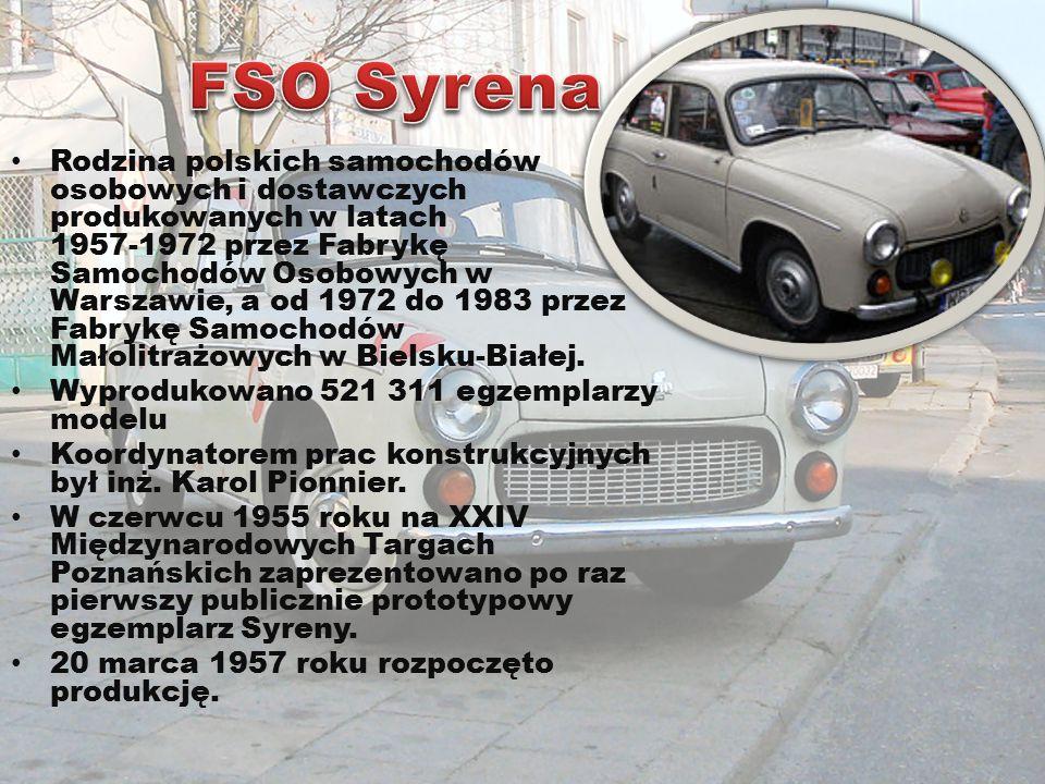 Rodzina polskich samochodów osobowych i dostawczych produkowanych w latach 1957-1972 przez Fabrykę Samochodów Osobowych w Warszawie, a od 1972 do 1983