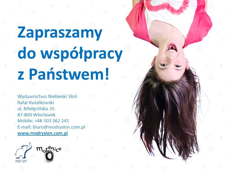 Zapraszamy do współpracy z Państwem! Wydawnictwo Niebieski Słoń Rafał Kwiatkowski ul. Mielęcińska 35 87-800 Włocławek Mobile: +48 503 362 241 E-mail:
