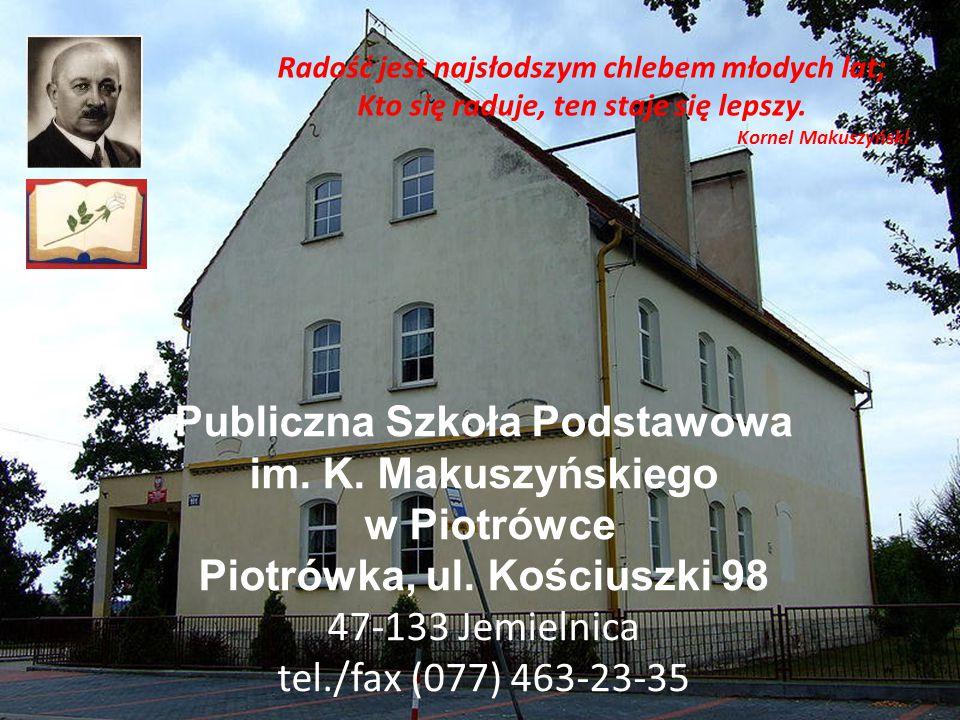 Publiczna Szkoła Podstawowa im. K. Makuszyńskiego w Piotrówce Piotrówka, ul. Kościuszki 98 47-133 Jemielnica tel./fax (077) 463-23-35 Radość jest najs