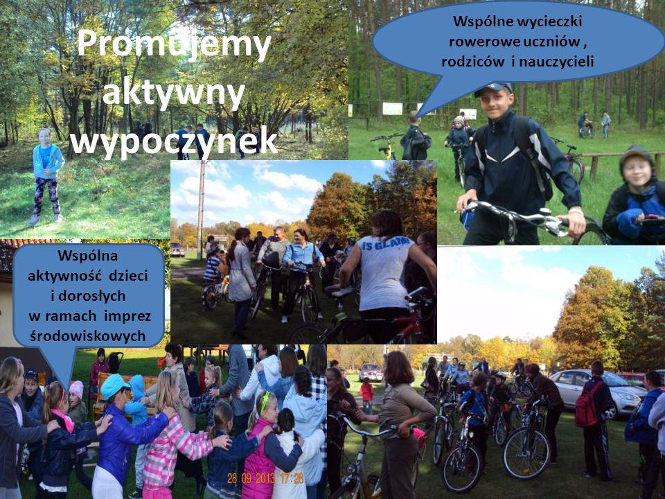 o Realizacja obligatoryjnych działan programu Wspólna aktywność dzieci i dorosłych w ramach imprez środowiskowych Wspólne wycieczki rowerowe uczniów, rodziców i nauczycieli życia Promujemy aktywny wypoczynek