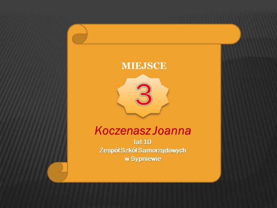 MIEJSCE Koczenasz Joanna lat 10 Zespół Szkół Samorządowych w Sypniewie
