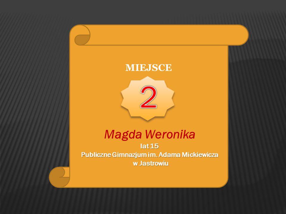 MIEJSCE Magda Weronika lat 15 Publiczne Gimnazjum im. Adama Mickiewicza w Jastrowiu w Jastrowiu