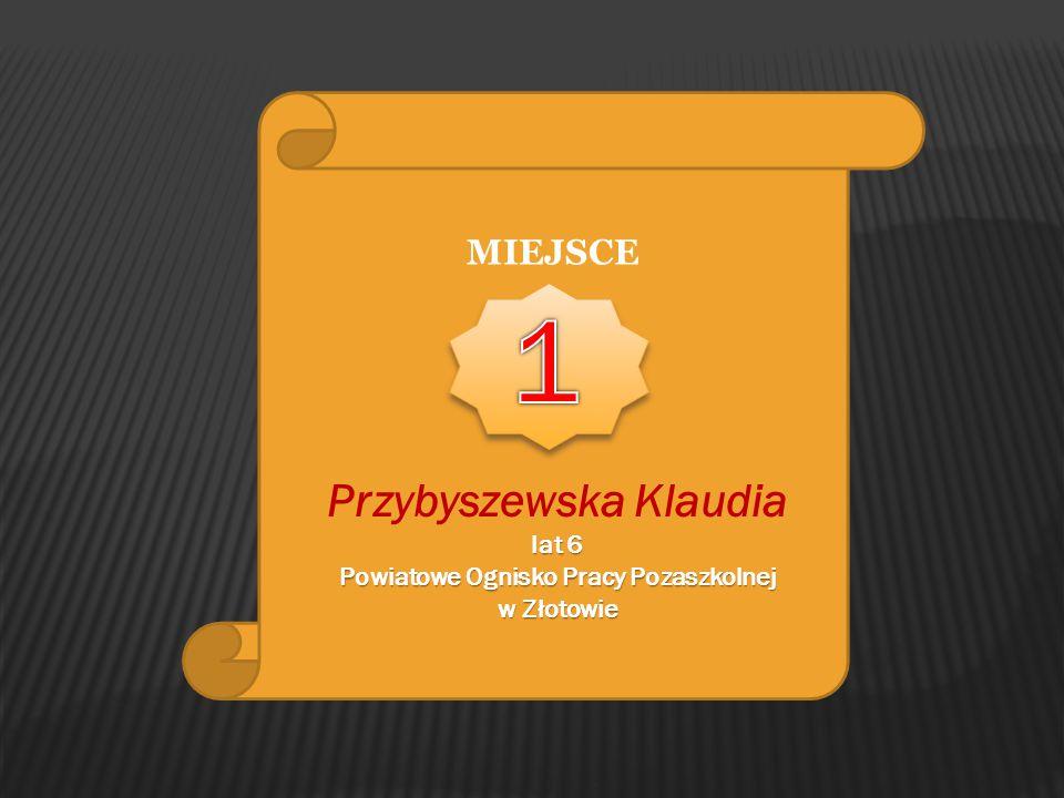 MIEJSCE Przybyszewska Klaudia lat 6 Powiatowe Ognisko Pracy Pozaszkolnej w Złotowie