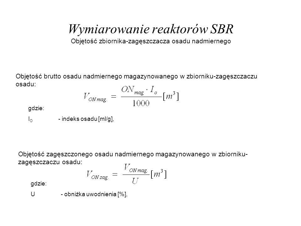 Wymiarowanie reaktorów SBR Objętość brutto osadu nadmiernego magazynowanego w zbiorniku-zagęszczaczu osadu: gdzie: I O - indeks osadu [ml/g], Objętość