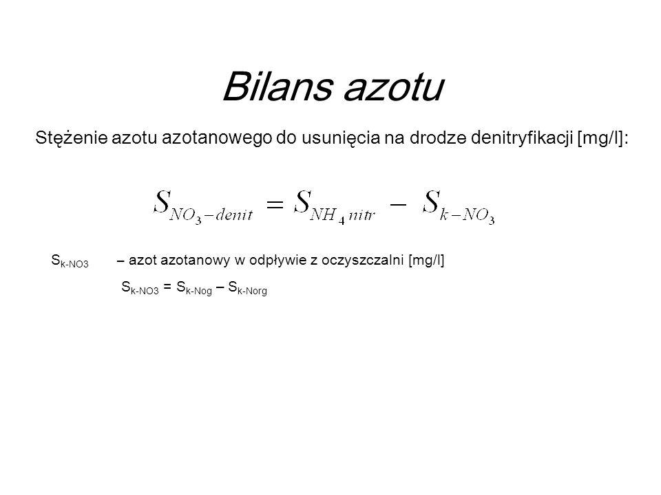 Bilans azotu S k-NO3 – azot azotanowy w odpływie z oczyszczalni [mg/l] S k-NO3 = S k-Nog – S k-Norg Stężenie azotu azotanowego do usunięcia na drodze